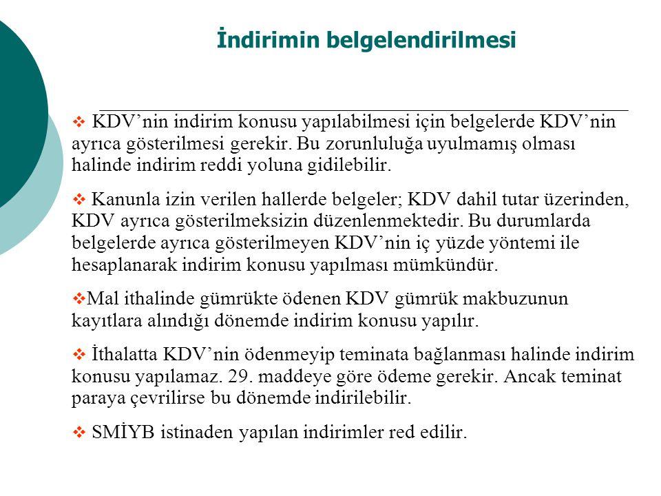 İndirimin belgelendirilmesi  KDV'nin indirim konusu yapılabilmesi için belgelerde KDV'nin ayrıca gösterilmesi gerekir. Bu zorunluluğa uyulmamış olmas