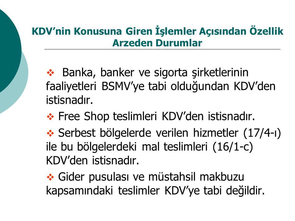 KDV'nin Konusuna Giren İşlemler Açısından Özellik Arzeden Durumlar  Banka, banker ve sigorta şirketlerinin faaliyetleri BSMV'ye tabi olduğundan KDV'den istisnadır.