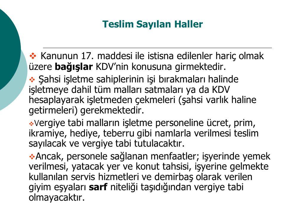 Teslim Sayılan Haller  Kanunun 17. maddesi ile istisna edilenler hariç olmak üzere bağışlar KDV'nin konusuna girmektedir.  Şahsi işletme sahiplerini