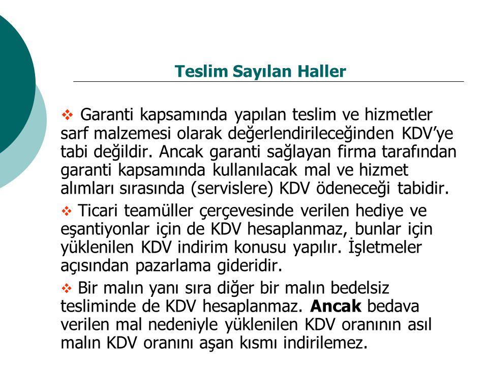 Teslim Sayılan Haller  Garanti kapsamında yapılan teslim ve hizmetler sarf malzemesi olarak değerlendirileceğinden KDV'ye tabi değildir. Ancak garant
