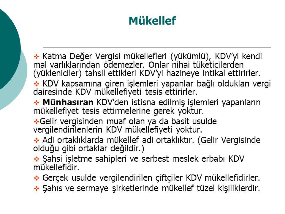 Mükellef  Katma Değer Vergisi mükellefleri (yükümlü), KDV'yi kendi mal varlıklarından ödemezler.