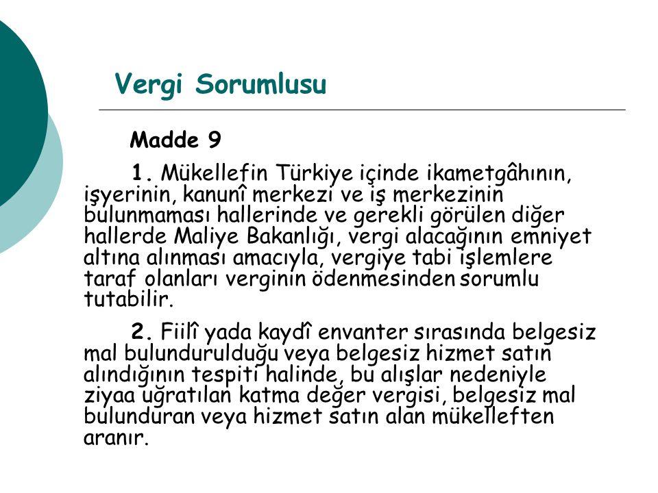 Vergi Sorumlusu Madde 9 1. Mükellefin Türkiye içinde ikametgâhının, işyerinin, kanunî merkezi ve iş merkezinin bulunmaması hallerinde ve gerekli görül