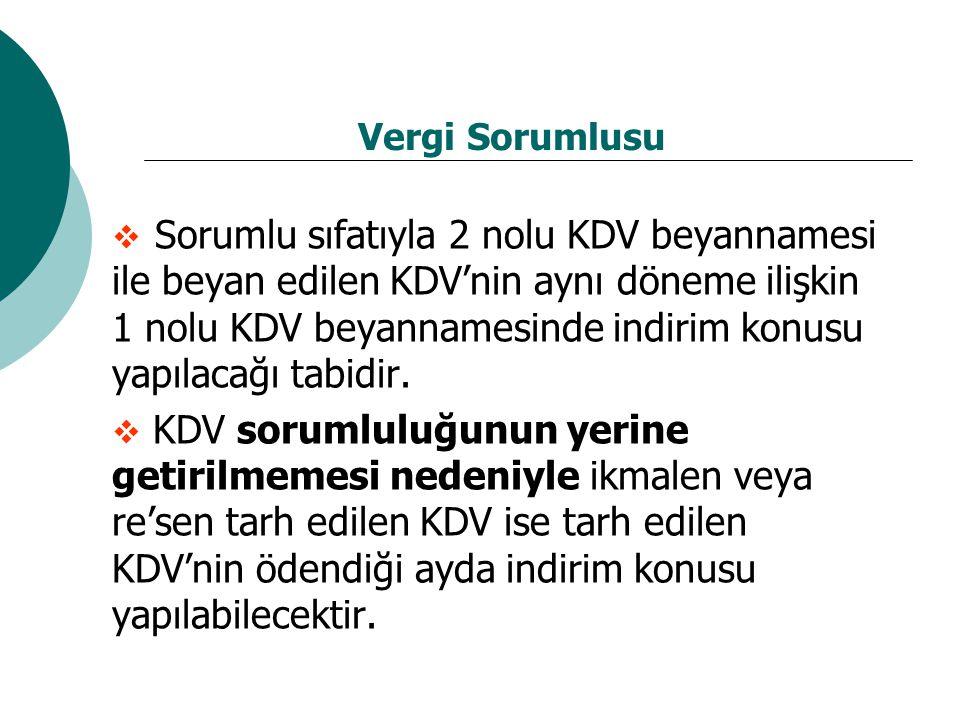 Vergi Sorumlusu  Sorumlu sıfatıyla 2 nolu KDV beyannamesi ile beyan edilen KDV'nin aynı döneme ilişkin 1 nolu KDV beyannamesinde indirim konusu yapılacağı tabidir.