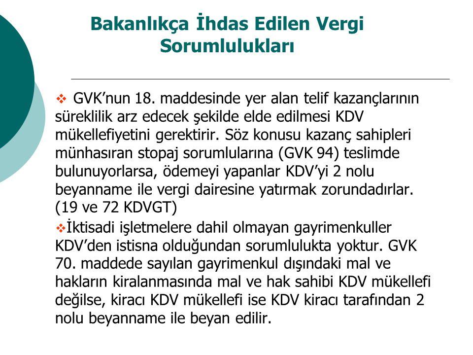 Bakanlıkça İhdas Edilen Vergi Sorumlulukları  GVK'nun 18. maddesinde yer alan telif kazançlarının süreklilik arz edecek şekilde elde edilmesi KDV mük