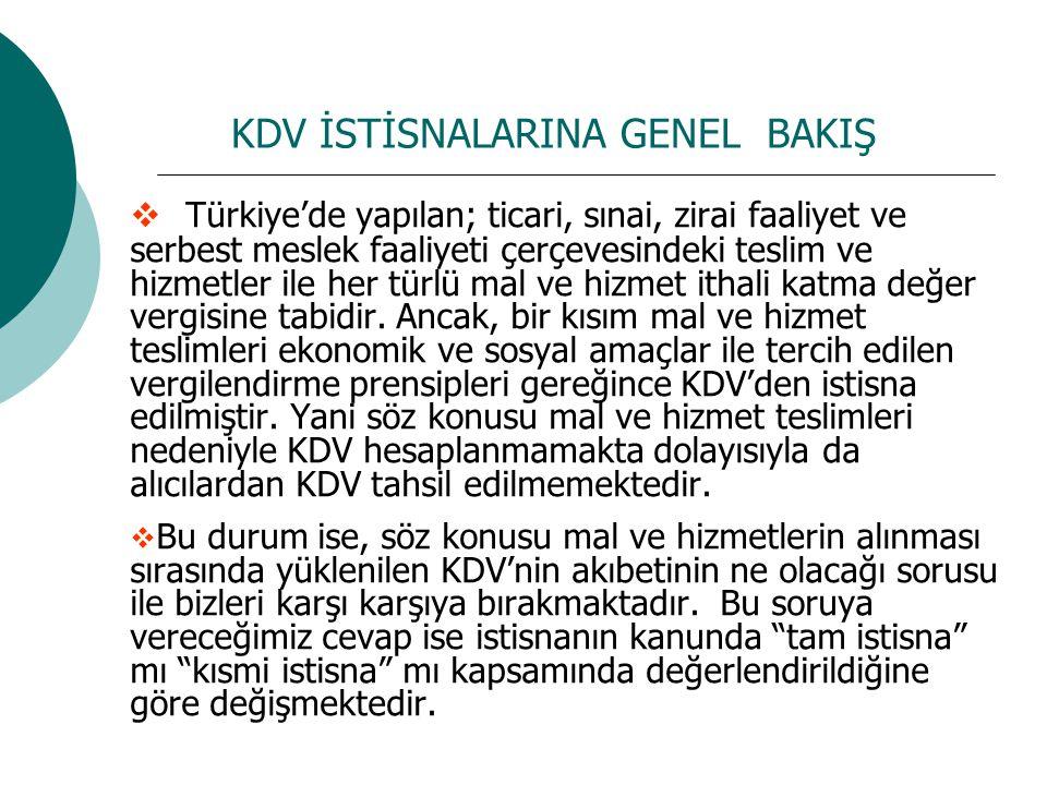 KDV İSTİSNALARINA GENEL BAKIŞ  Türkiye'de yapılan; ticari, sınai, zirai faaliyet ve serbest meslek faaliyeti çerçevesindeki teslim ve hizmetler ile h