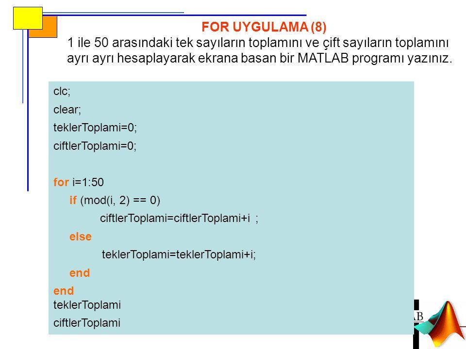 FOR UYGULAMA (8) 1 ile 50 arasındaki tek sayıların toplamını ve çift sayıların toplamını ayrı ayrı hesaplayarak ekrana basan bir MATLAB programı yazın