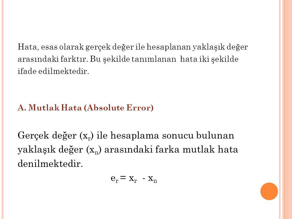 Hata, esas olarak gerçek değer ile hesaplanan yaklaşık değer arasındaki farktır. Bu şekilde tanımlanan hata iki şekilde ifade edilmektedir. A. Mutlak