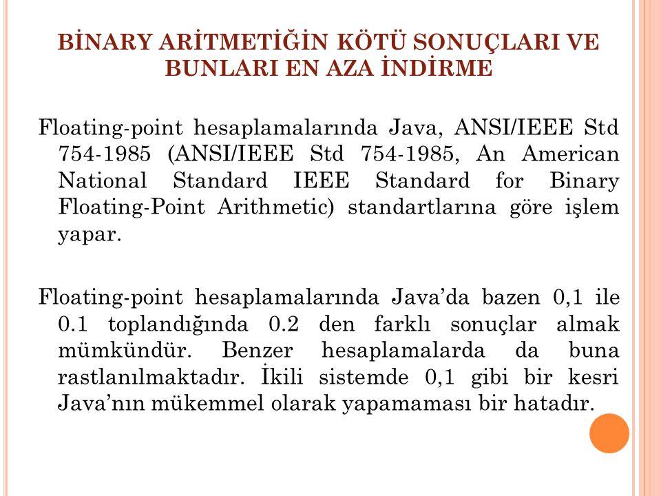 BİNARY ARİTMETİĞİN KÖTÜ SONUÇLARI VE BUNLARI EN AZA İNDİRME Floating-point hesaplamalarında Java, ANSI/IEEE Std 754-1985 (ANSI/IEEE Std 754-1985, An A