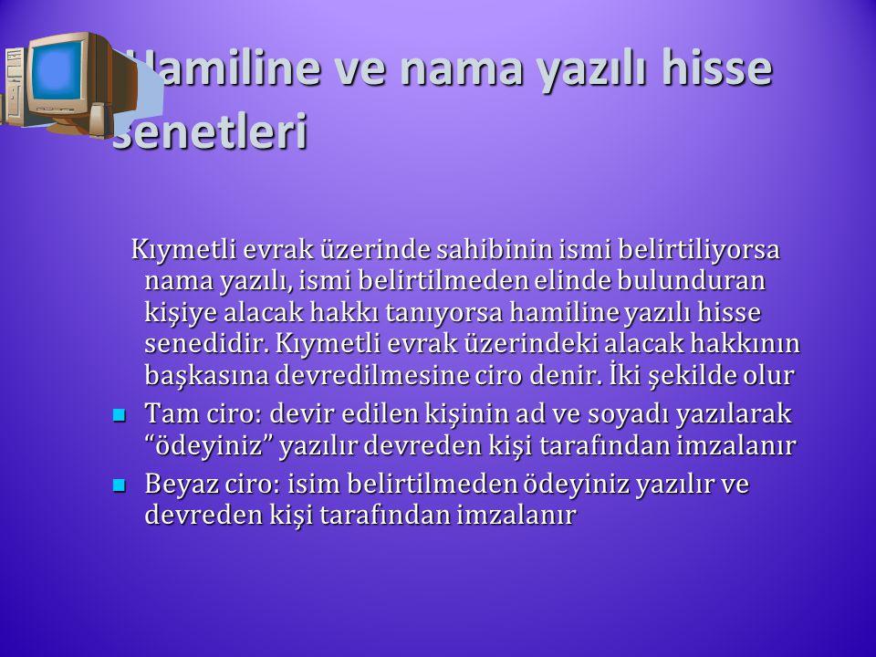 Hamiline ve nama yazılı hisse senetleri Hamiline ve nama yazılı hisse senetleri Kıymetli evrak üzerinde sahibinin ismi belirtiliyorsa nama yazılı, ism