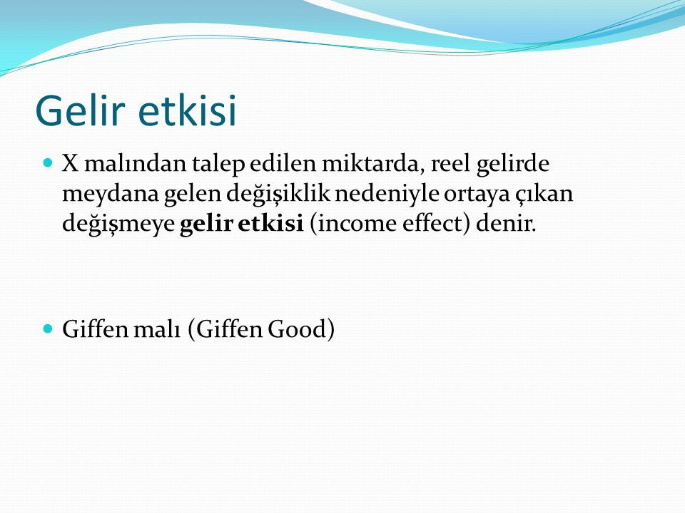 Gelir etkisi X malından talep edilen miktarda, reel gelirde meydana gelen değişiklik nedeniyle ortaya çıkan değişmeye gelir etkisi (income effect) denir.