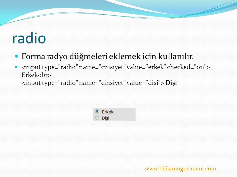 www.bilisimogretmeni.com radio Forma radyo düğmeleri eklemek için kullanılır. Erkek Dişi