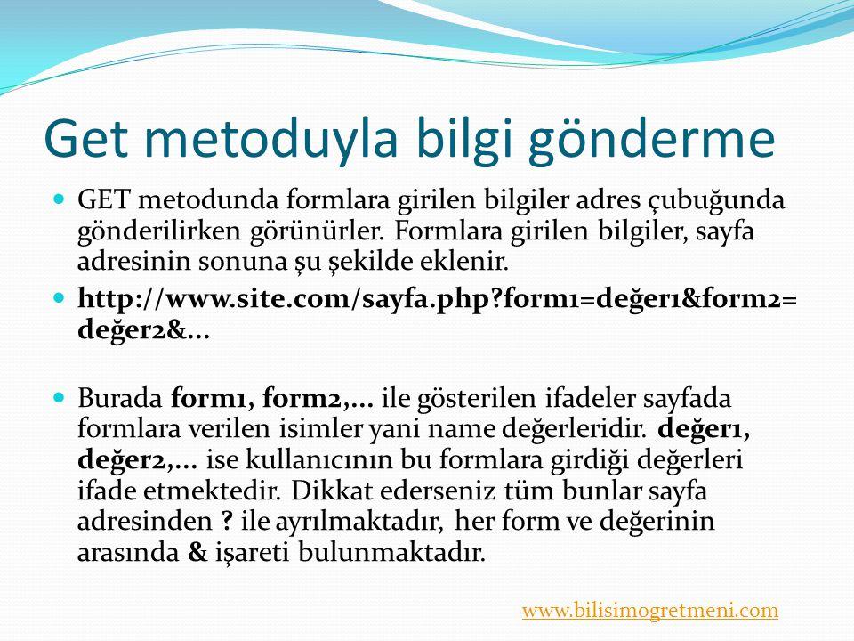 www.bilisimogretmeni.com Get metoduyla bilgi gönderme GET metodunda formlara girilen bilgiler adres çubuğunda gönderilirken görünürler.