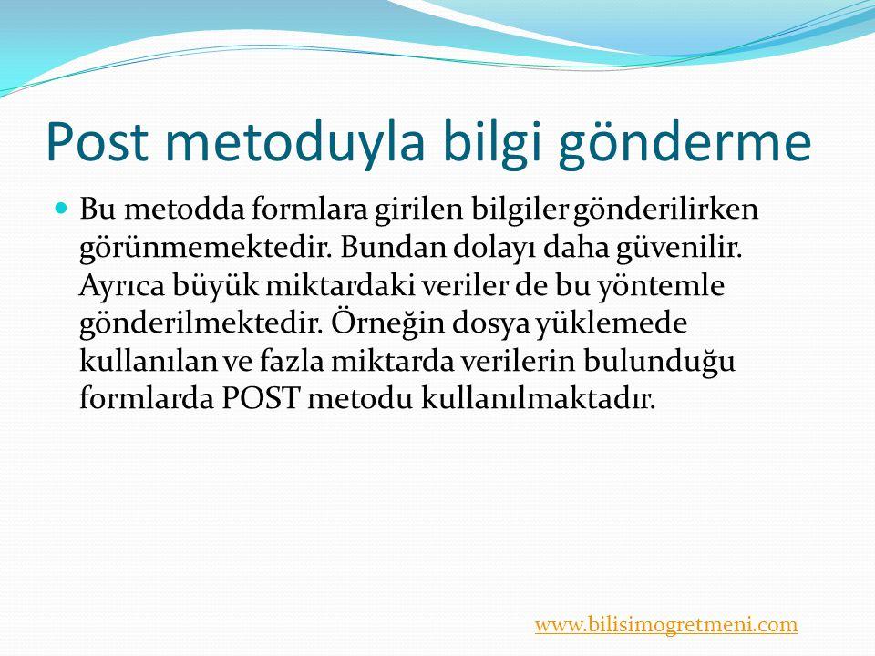 www.bilisimogretmeni.com Post metoduyla bilgi gönderme Bu metodda formlara girilen bilgiler gönderilirken görünmemektedir.