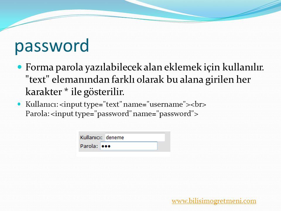 www.bilisimogretmeni.com password Forma parola yazılabilecek alan eklemek için kullanılır.