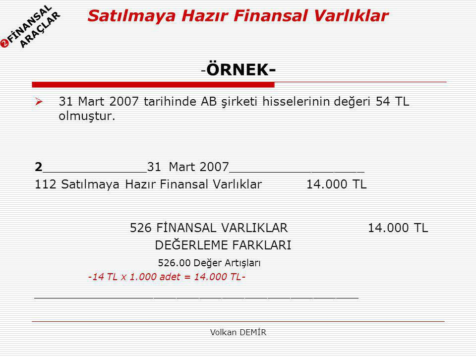 Volkan DEMİR  31 Mart 2007 tarihinde AB şirketi hisselerinin değeri 54 TL olmuştur. 2______________31 Mart 2007__________________ 112 Satılmaya Hazır