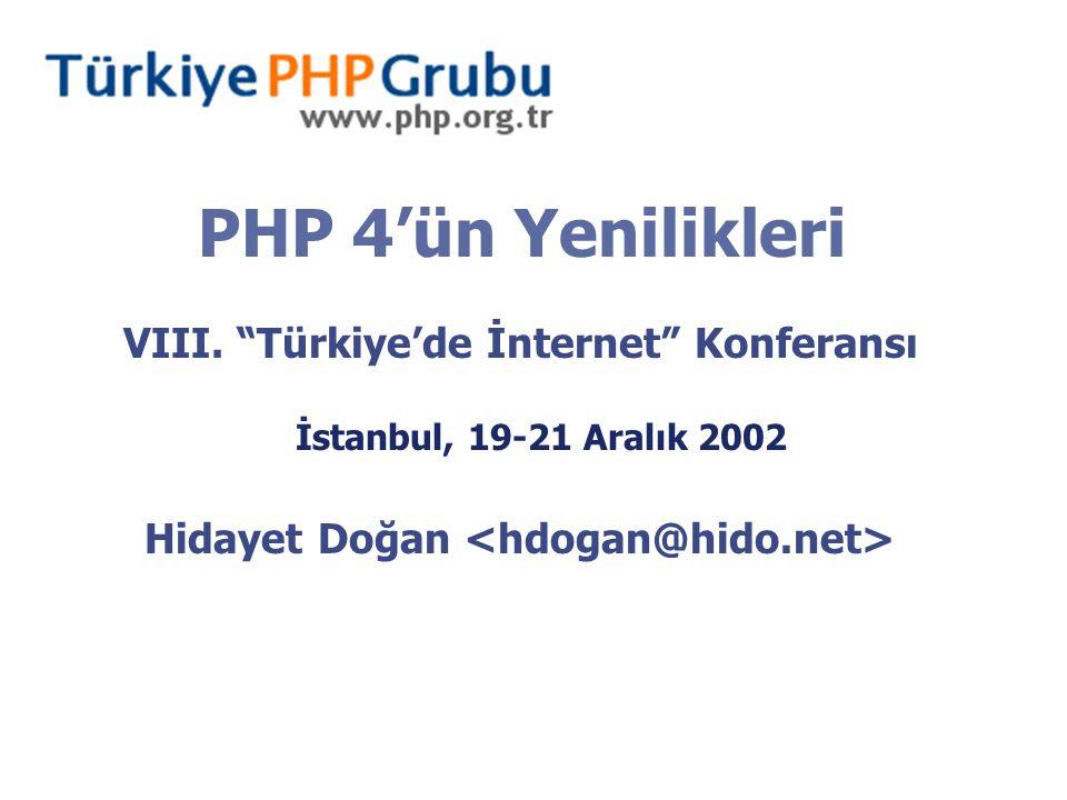 """PHP 4'ün Yenilikleri VIII. """"Türkiye'de İnternet"""" Konferansı İstanbul, 19-21 Aralık 2002 Hidayet Doğan"""