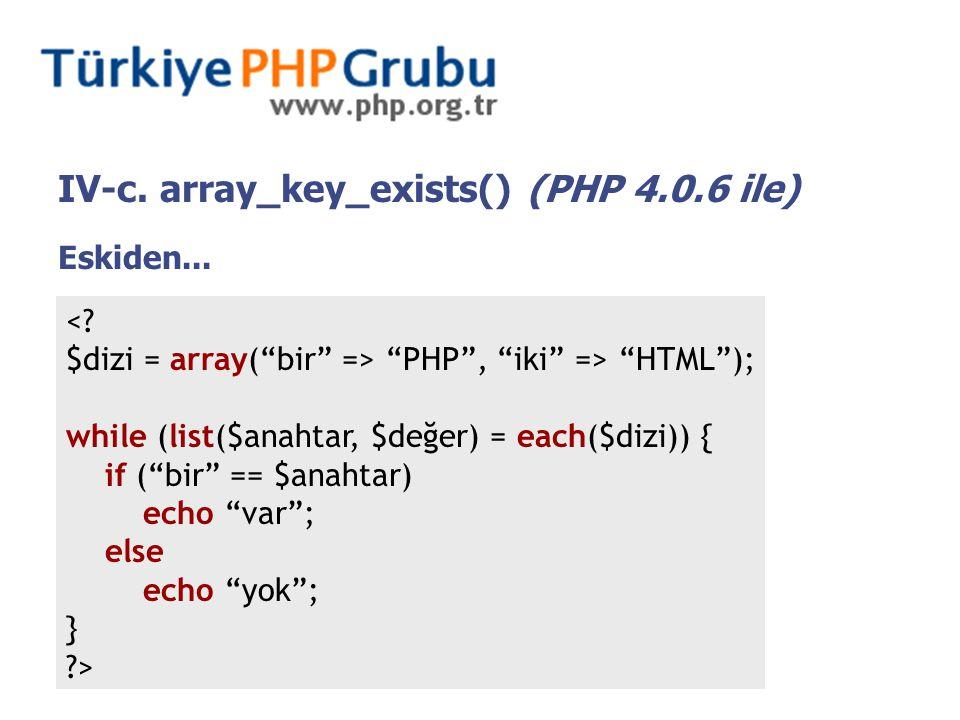 "Eskiden... <? $dizi = array(""bir"" => ""PHP"", ""iki"" => ""HTML""); while (list($anahtar, $değer) = each($dizi)) { if (""bir"" == $anahtar) echo ""var""; else e"
