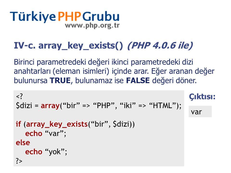Birinci parametredeki değeri ikinci parametredeki dizi anahtarları (eleman isimleri) içinde arar. Eğer aranan değer bulunursa TRUE, bulunamaz ise FALS