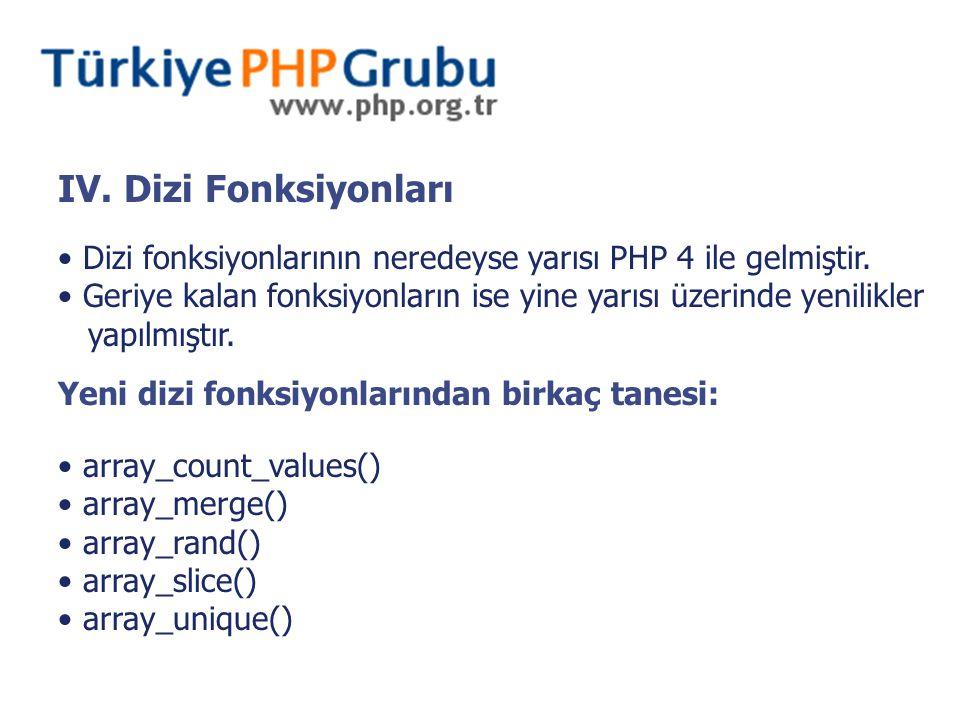 IV. Dizi Fonksiyonları Dizi fonksiyonlarının neredeyse yarısı PHP 4 ile gelmiştir. Geriye kalan fonksiyonların ise yine yarısı üzerinde yenilikler yap