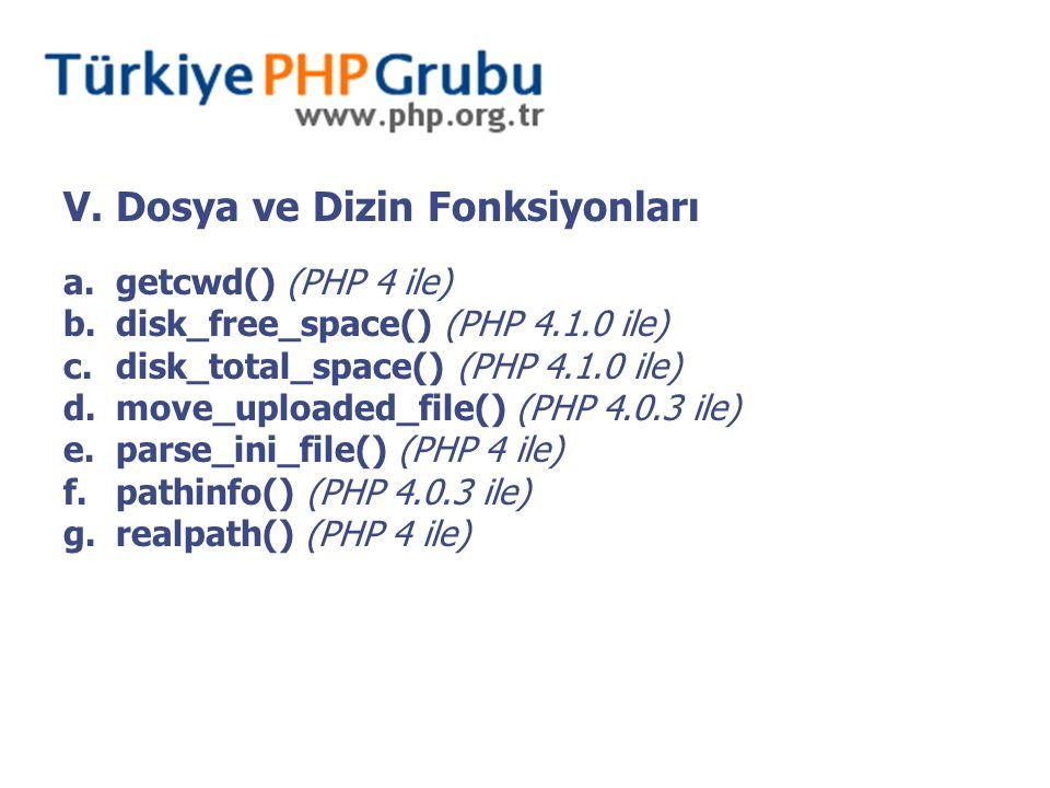 V. Dosya ve Dizin Fonksiyonları a.getcwd() (PHP 4 ile) b.disk_free_space() (PHP 4.1.0 ile) c.disk_total_space() (PHP 4.1.0 ile) d.move_uploaded_file()