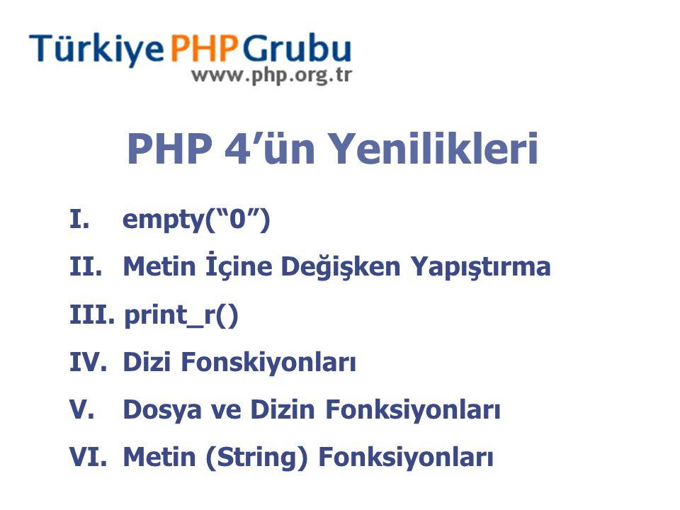 """PHP 4'ün Yenilikleri I. empty(""""0"""") II. Metin İçine Değişken Yapıştırma III. print_r() IV. Dizi Fonskiyonları V. Dosya ve Dizin Fonksiyonları VI. Metin"""