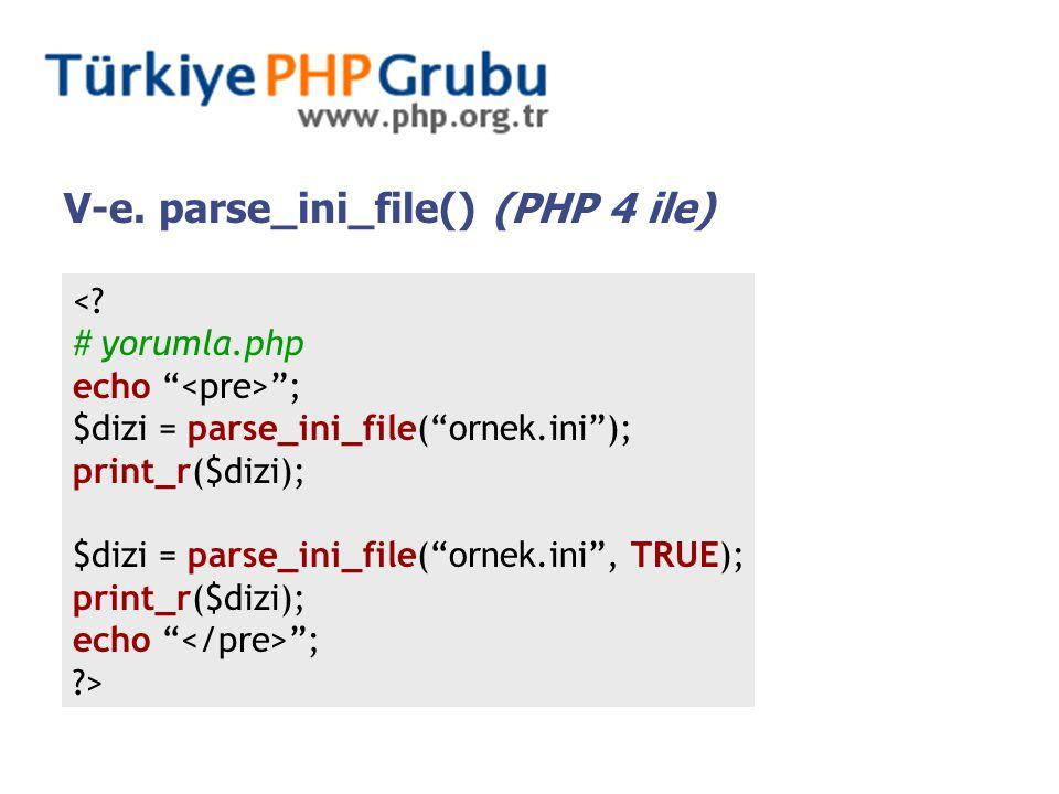 "V-e. parse_ini_file() (PHP 4 ile) <? # yorumla.php echo "" ""; $dizi = parse_ini_file(""ornek.ini""); print_r($dizi); $dizi = parse_ini_file(""ornek.ini"","