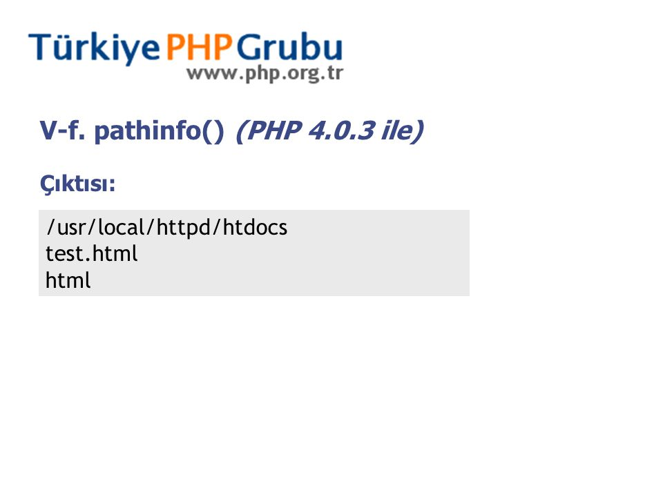V-f. pathinfo() (PHP 4.0.3 ile) Çıktısı: /usr/local/httpd/htdocs test.html html