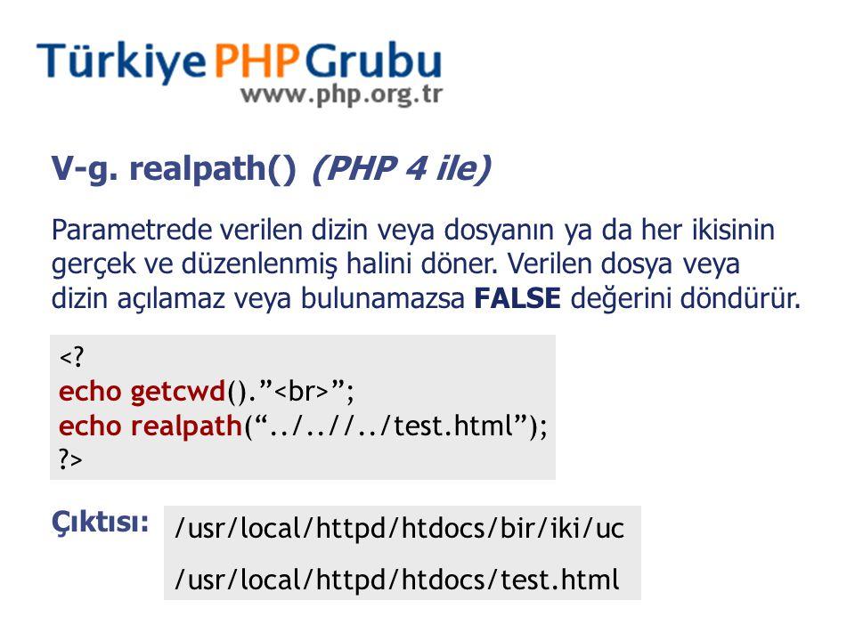 V-g. realpath() (PHP 4 ile) Parametrede verilen dizin veya dosyanın ya da her ikisinin gerçek ve düzenlenmiş halini döner. Verilen dosya veya dizin aç