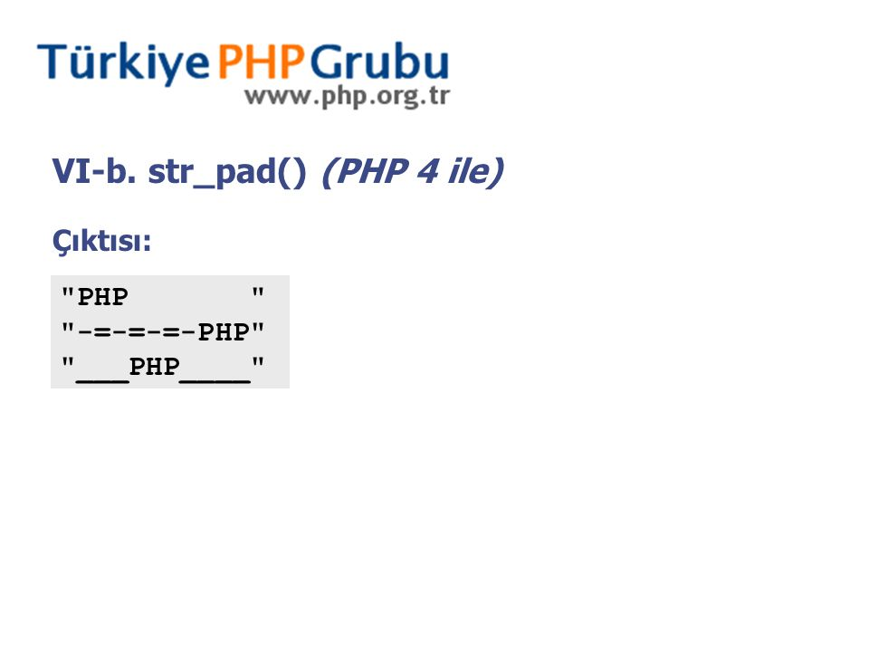 VI-b. str_pad() (PHP 4 ile) Çıktısı:
