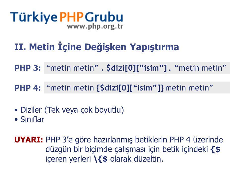 """II. Metin İçine Değişken Yapıştırma Diziler (Tek veya çok boyutlu) Sınıflar PHP 3: """"metin metin"""". $dizi[0][""""isim""""]. """"metin metin"""" PHP 4: """"metin metin"""