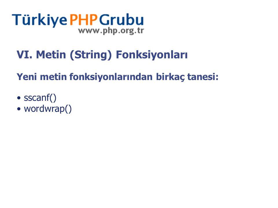 VI. Metin (String) Fonksiyonları Yeni metin fonksiyonlarından birkaç tanesi: sscanf() wordwrap()