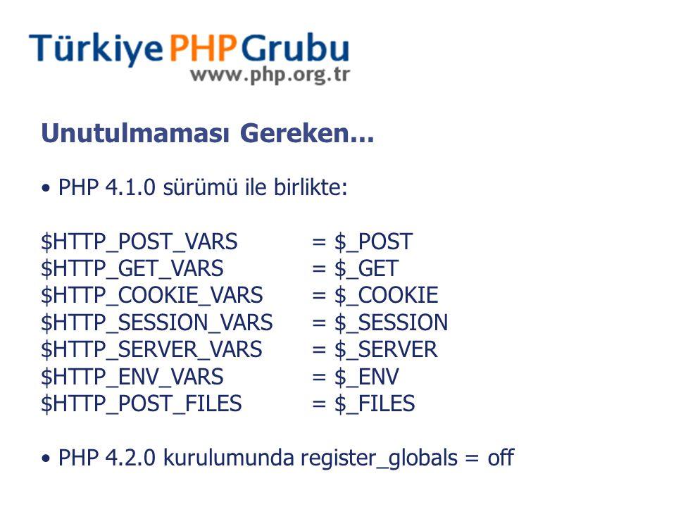 Unutulmaması Gereken... PHP 4.1.0 sürümü ile birlikte: $HTTP_POST_VARS= $_POST $HTTP_GET_VARS= $_GET $HTTP_COOKIE_VARS= $_COOKIE $HTTP_SESSION_VARS= $