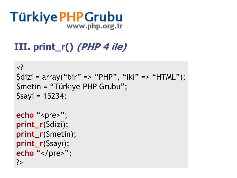 "<? $dizi = array(""bir"" => ""PHP"", ""iki"" => ""HTML""); $metin = ""Türkiye PHP Grubu""; $sayi = 15234; echo "" ""; print_r($dizi); print_r($metin); print_r($sa"