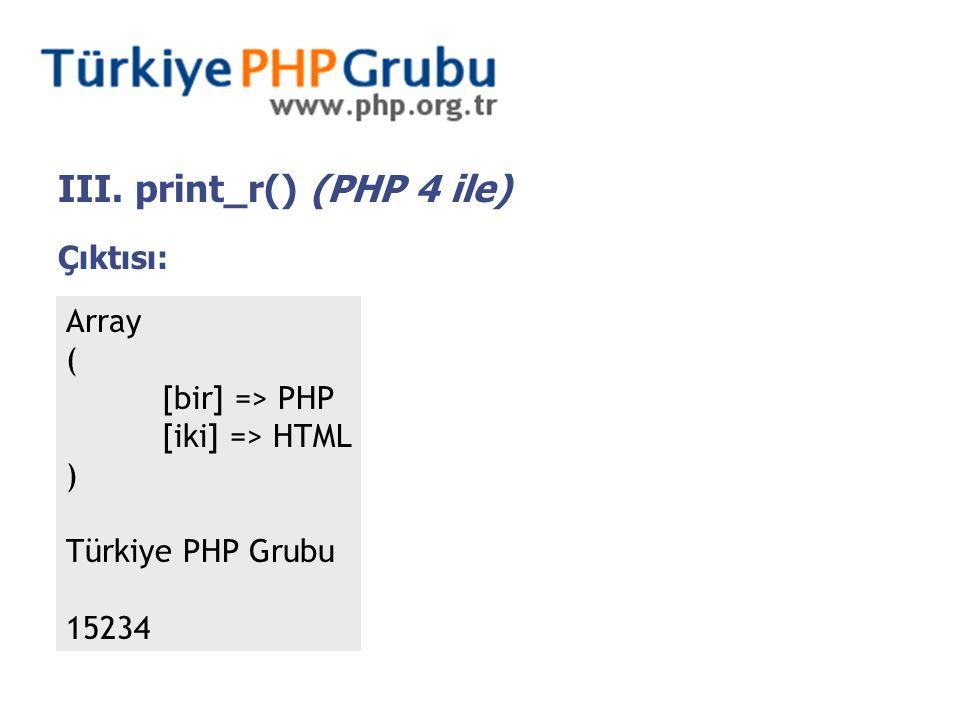 IV.Dizi Fonksiyonları Dizi fonksiyonlarının neredeyse yarısı PHP 4 ile gelmiştir.