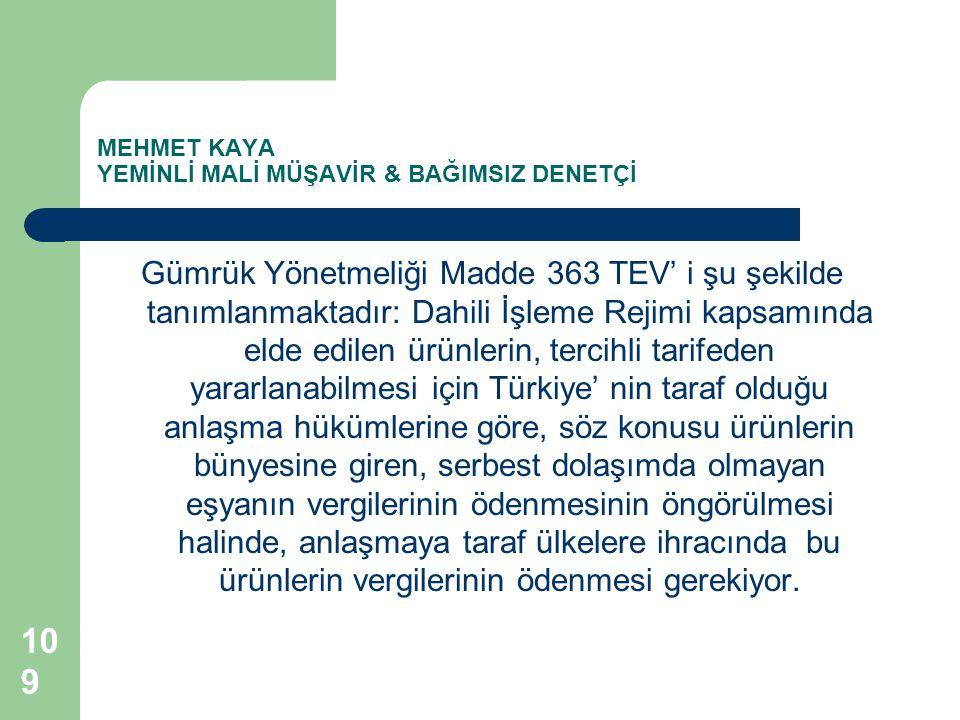 MEHMET KAYA YEMİNLİ MALİ MÜŞAVİR & BAĞIMSIZ DENETÇİ Gümrük Yönetmeliği Madde 363 TEV' i şu şekilde tanımlanmaktadır: Dahili İşleme Rejimi kapsamında e