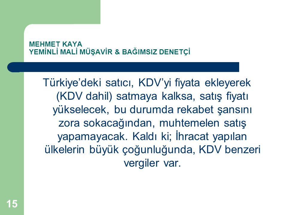 MEHMET KAYA YEMİNLİ MALİ MÜŞAVİR & BAĞIMSIZ DENETÇİ Türkiye'deki satıcı, KDV'yi fiyata ekleyerek (KDV dahil) satmaya kalksa, satış fiyatı yükselecek,