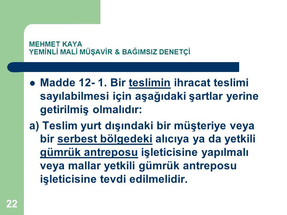 MEHMET KAYA YEMİNLİ MALİ MÜŞAVİR & BAĞIMSIZ DENETÇİ Madde 12- 1. Bir teslimin ihracat teslimi sayılabilmesi için aşağıdaki şartlar yerine getirilmiş o