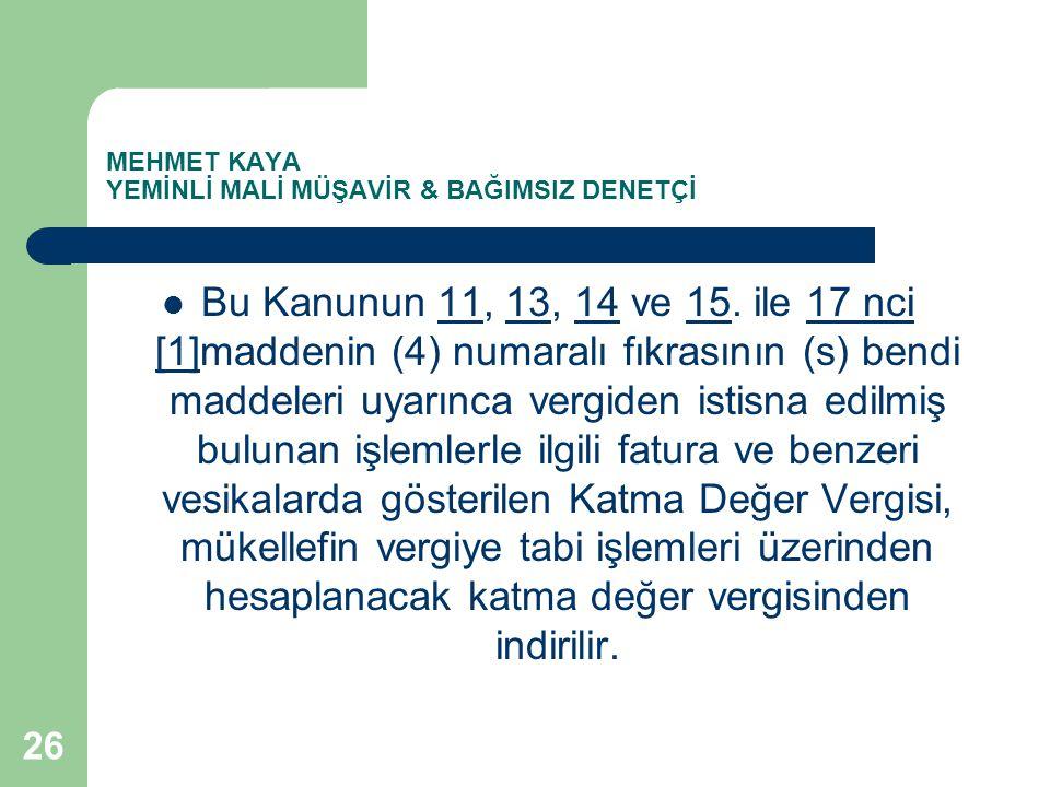 MEHMET KAYA YEMİNLİ MALİ MÜŞAVİR & BAĞIMSIZ DENETÇİ Bu Kanunun 11, 13, 14 ve 15. ile 17 nci [1]maddenin (4) numaralı fıkrasının (s) bendi maddeleri uy