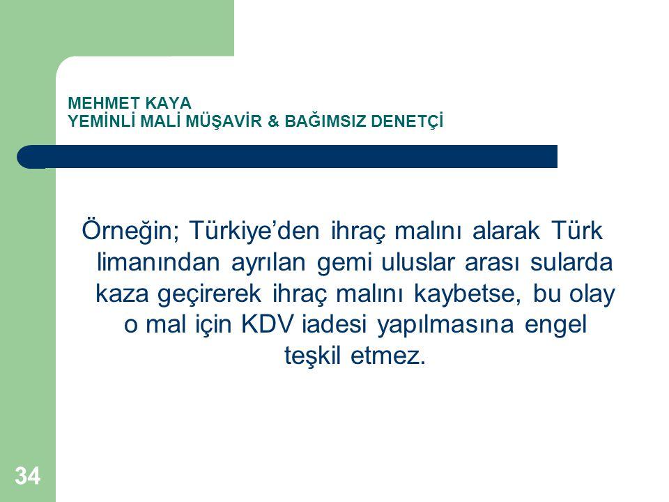 MEHMET KAYA YEMİNLİ MALİ MÜŞAVİR & BAĞIMSIZ DENETÇİ Örneğin; Türkiye'den ihraç malını alarak Türk limanından ayrılan gemi uluslar arası sularda kaza g