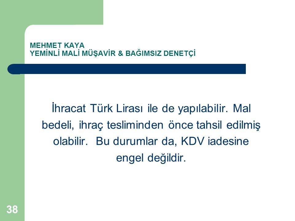 MEHMET KAYA YEMİNLİ MALİ MÜŞAVİR & BAĞIMSIZ DENETÇİ İhracat Türk Lirası ile de yapılabilir. Mal bedeli, ihraç tesliminden önce tahsil edilmiş olabilir