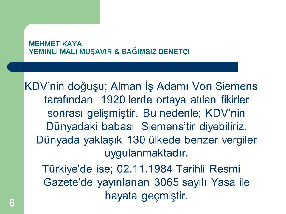MEHMET KAYA YEMİNLİ MALİ MÜŞAVİR & BAĞIMSIZ DENETÇİ KDV'nin doğuşu; Alman İş Adamı Von Siemens tarafından 1920 lerde ortaya atılan fikirler sonrası ge
