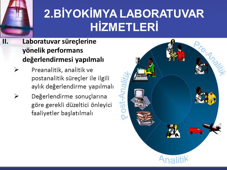 II.Laboratuvar süreçlerine yönelik performans değerlendirmesi yapılmalı  Preanalitik, analitik ve postanalitik süreçler ile ilgili aylık değerlendirm