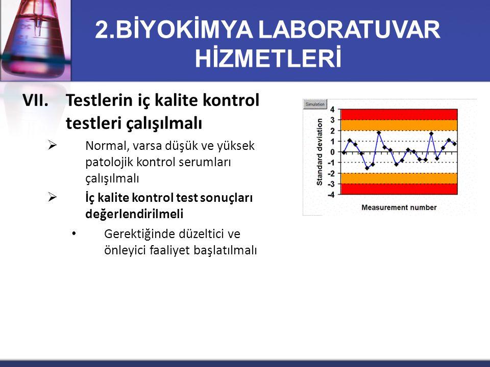 VII.Testlerin iç kalite kontrol testleri çalışılmalı  Normal, varsa düşük ve yüksek patolojik kontrol serumları çalışılmalı  İç kalite kontrol test