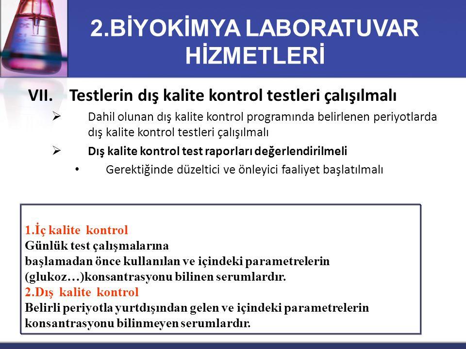 VII.Testlerin dış kalite kontrol testleri çalışılmalı  Dahil olunan dış kalite kontrol programında belirlenen periyotlarda dış kalite kontrol testler
