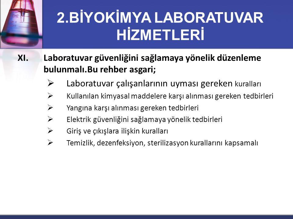 XI.Laboratuvar güvenliğini sağlamaya yönelik düzenleme bulunmalı.Bu rehber asgari;  Laboratuvar çalışanlarının uyması gereken kuralları  Kullanılan