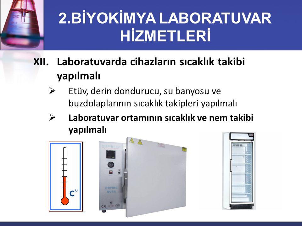 XII.Laboratuvarda cihazların sıcaklık takibi yapılmalı  Etüv, derin dondurucu, su banyosu ve buzdolaplarının sıcaklık takipleri yapılmalı  Laboratuv