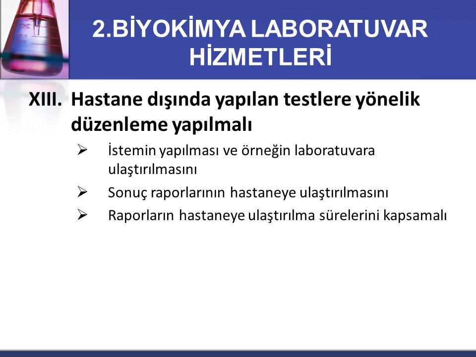 XIII.Hastane dışında yapılan testlere yönelik düzenleme yapılmalı  İstemin yapılması ve örneğin laboratuvara ulaştırılmasını  Sonuç raporlarının has