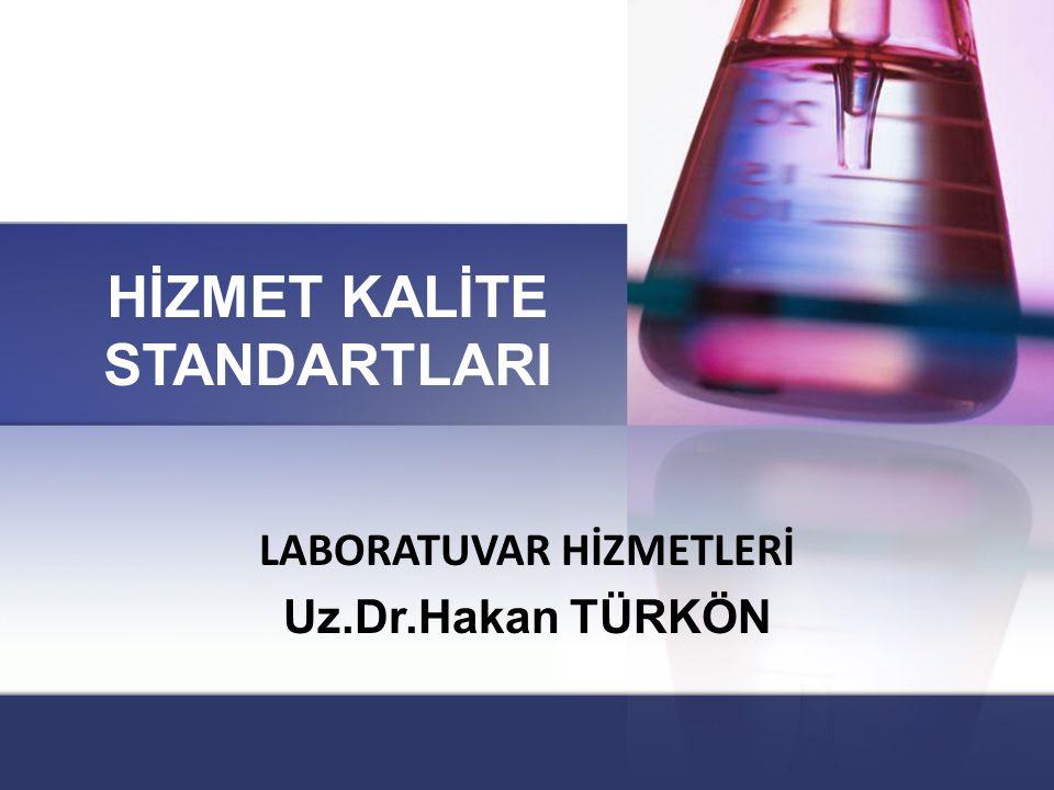 HİZMET KALİTE STANDARTLARI LABORATUVAR HİZMETLERİ Uz.Dr.Hakan TÜRKÖN