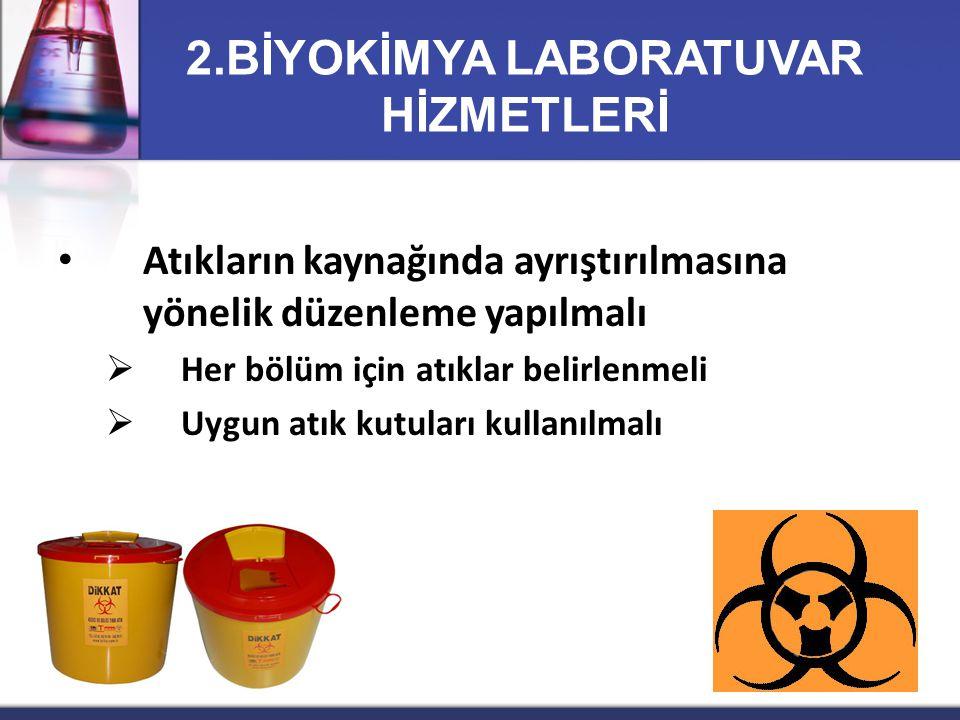 Atıkların kaynağında ayrıştırılmasına yönelik düzenleme yapılmalı  Her bölüm için atıklar belirlenmeli  Uygun atık kutuları kullanılmalı 2.BİYOKİMYA