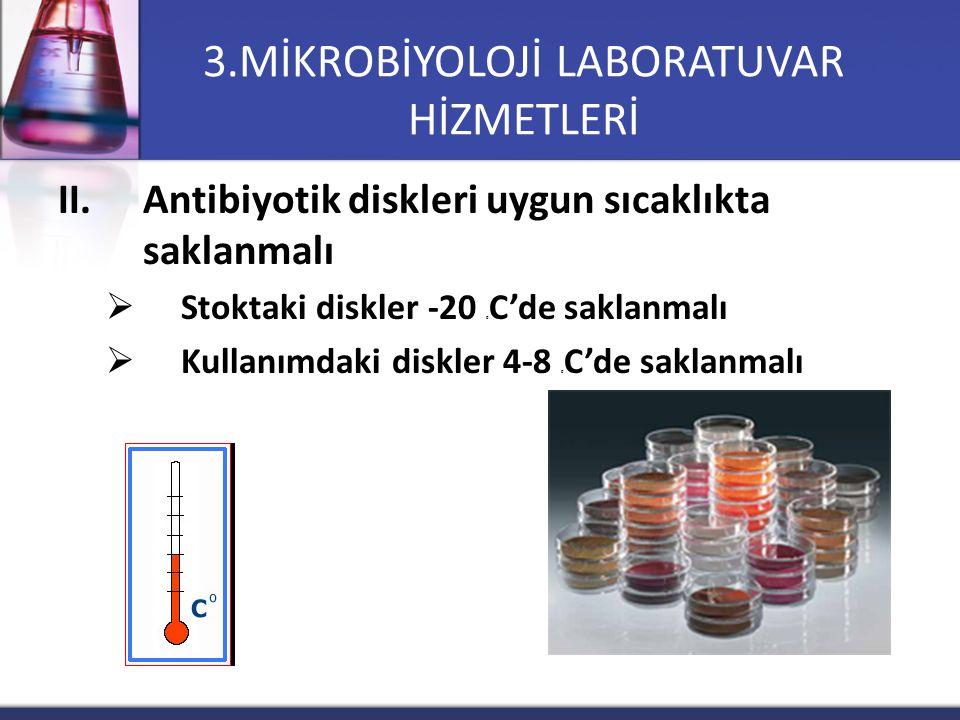 II.Antibiyotik diskleri uygun sıcaklıkta saklanmalı  Stoktaki diskler -20 0 C'de saklanmalı  Kullanımdaki diskler 4-8 0 C'de saklanmalı 3.MİKROBİYOL